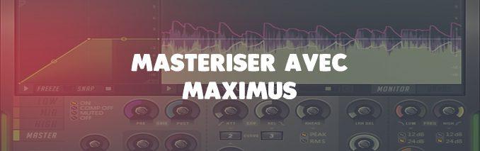 comment masteriser avec maximus